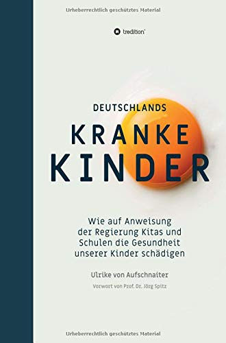 Deutschlands Kranke Kinder: Wie auf Anweisung der Regierung Kitas und Schulen die Gesundheit unserer Kinder schädigen