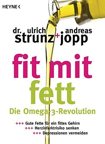 Fit mit Fett: Die Omega-3-Revolution - Gute Fette für ein fittes Gehirn – Herzinfarktrisiko senken – Depressionen vermeiden